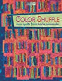 Color Shuffle: New Quilts from Karla Alexander