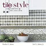 Tile Style: Creating Beautiful Kitchens, Baths, and Interiors with Tile - 158479450X