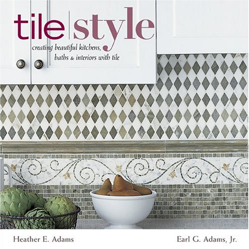 Tile Style: Creating Beautiful Kitchens, Baths, and Interiors with Tile - Stewart, Tabori and Chang - 158479450X - ISBN:158479450X
