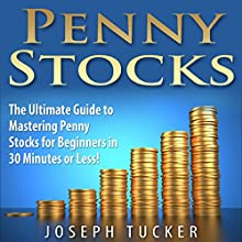 Penny Stocks: The Ultimate Guide to Mastering Penny Stocks for Beginners in 30 Minutes or Less! (       UNABRIDGED) by Joseph Tucker Narrated by Steve Edwards