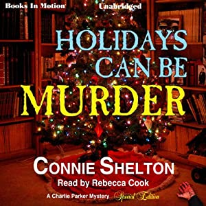 Holidays Can Be Murder: Charlie Parker Mystery Series Special Edition | [Connie Shelton]