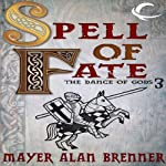 Spell of Fate: Dance of the Gods, Book 3 (       UNABRIDGED) by Mayer Alan Brenner Narrated by Gregory Gorton