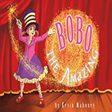 Bobo the Amazing (       UNABRIDGED) by Kevin Mahoney Narrated by Chuck Ithor Raagas