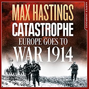 Catastrophe: Europe Goes to War 1914 Audiobook