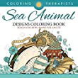 Sea Animal Designs Coloring Book - An Antistress Coloring Book For Adults (Sea Animal Designs and Art Book Series)