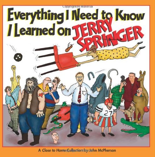 Everything I Need to Know I Learned on Jerry Springer: A Close to Home Collection PDF