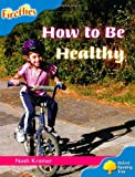 Oxford Reading Tree: Level 3: Fireflies: How to be Healthy (Ort Stage 3 Fireflies) Nash Kramer