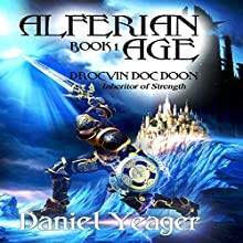 Alfirean Age Book 1: Drocvin Doc Doon, Inheritor of Strength (       UNABRIDGED) by Daniel J Yeager Narrated by Stephanie Yeager