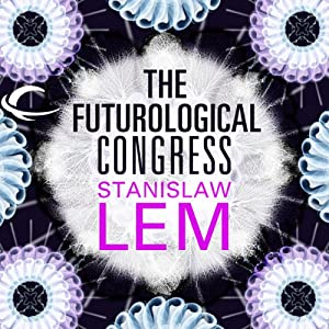 The Futurological Congress: From the Memoirs of Ijon Tichy | [Stanislaw Lem]