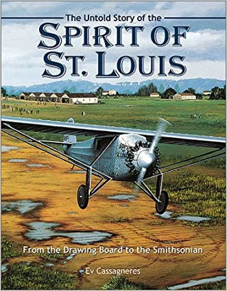 The Untold Story of the Spirit of St. Louis written by Ev Cassagneres
