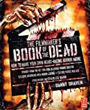 Danny Draven The Filmmaker's Book of the Dead: How to Make Your Own Heart-Racing Horror Movie