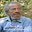 How to Raise Your Level of Consciousness (       UNABRIDGED) by David R. Hawkins Narrated by David R. Hawkins