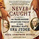 Never Caught | Erica Armstrong Dunbar