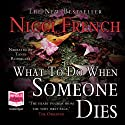 What to Do When Someone Dies Audiobook by Nicci French Narrated by Tania Rodrigues