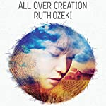 All Over Creation | Ruth Ozeki