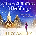 A Merry Mistletoe Wedding Audiobook by Judy Astley Narrated by Julia Franklin