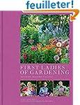 First Ladies of Gardening: Pioneers,...