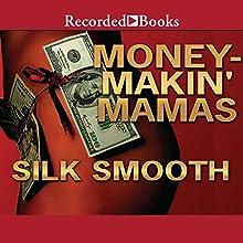 Money-Makin' Mamas Audiobook by Silk Smooth Narrated by Chante Ellison, Mercedes Gold, Diana Luke, Ebony Mendez