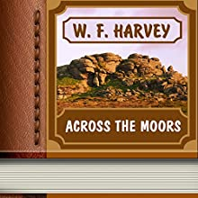 Across the Moors (Annotated) (       UNABRIDGED) by W. F. Harvey Narrated by Sergey Burdukov
