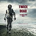Twice Dead: The Zombie Crisis, Book 1 Audiobook by George Magnum Narrated by Rich Remedios