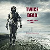 Twice Dead: The Zombie Crisis, Book 1 | George Magnum