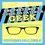 The Party Boy's Guide to Dating a Geek: Clumsy Cupid Guidebooks, Book 1 | Piper Vaughn,Xara X. Xanakas