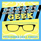The Party Boy's Guide to Dating a Geek: Clumsy Cupid Guidebooks, Book 1 | [Piper Vaughn, Xara X. Xanakas]