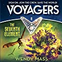 The Seventh Element: Voyagers, Book 6 Audiobook by Wendy Mass Narrated by Robbie Daymond