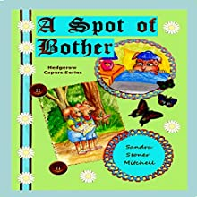 A Spot of Bother: Hedgerow Capers Series (       UNABRIDGED) by Sandra Stoner-Mitchell Narrated by Caroline Larson