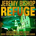Refuge Omnibus Edition: Refuge 1 - 5 (       UNABRIDGED) by Jeremy Bishop, Jeremy Robinson, Daniel S. Boucher, Robert Swartwood, David McAfee, Kane Gilmour Narrated by Jeffrey Kafer