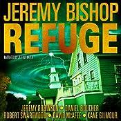 Refuge Omnibus Edition: Refuge 1 - 5 | [Jeremy Bishop, Jeremy Robinson, Daniel S. Boucher, Robert Swartwood, David McAfee, Kane Gilmour]