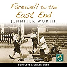 Farewell to the East End (       UNABRIDGED) by Jennifer Worth Narrated by Saskia Butler