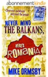 Never Mind the Balkans, Here's Romania (English Edition)