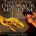 Taken at the Dinosaur Museum: Dinosaur Erotica | Christie Sims,Alara Branwen