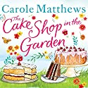 The Cake Shop in the Garden Hörbuch von Carole Matthews Gesprochen von: Jilly Bond
