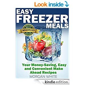Easy Freezer Meals: Your Money-Saving, Easy and Convenient Make Ahead Recipes