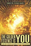 The Golden Essence is You: THE ARCHANGELS' GUIDE TO THE ASCENSION