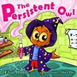 "Childrens books : "" The Persistent Owl "",( Illustrated Picture Book for ages 3-8. Teaches your kid the value of persistence) (Beginner readers) (Bedtime story) (Social skills for kids collection)"