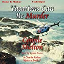 Vacations Can Be Murder: A Charlie Parker Mystery, Book 2 Audiobook by Connie Shelton Narrated by Lynda Evans