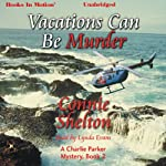 Vacations Can Be Murder: A Charlie Parker Mystery, Book 2 (       UNABRIDGED) by Connie Shelton Narrated by Lynda Evans