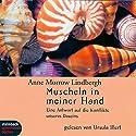 Muscheln in meiner Hand: Eine Antwort auf die Konflikte unseres Daseins Hörbuch von Anne Morrow Lindbergh Gesprochen von: Ursula Illert