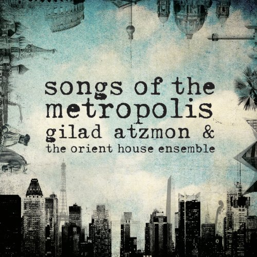 Gilad Atzmon and the Orient House Ensemble-Songs of the Metropolis-2013-gF Download