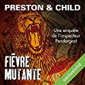 Fièvre mutante (Pendergast 10) | Livre audio Auteur(s) : Douglas Preston, Lincoln Child Narrateur(s) : François Hatt