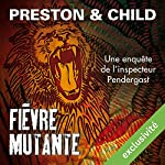 Fièvre mutante (Pendergast 10) | Douglas Preston,Lincoln Child