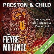 Fièvre mutante (Pendergast 10) | Douglas Preston, Lincoln Child