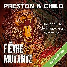 Fièvre mutante (Pendergast 10) | Livre audio Auteur(s) : Douglas Preston, Lincoln Child Narrateur(s) : François Hatt
