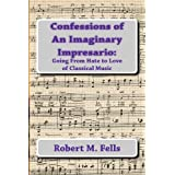 Confessions of An Imaginary Impresario:: Going From Hate to Love of Classical Music