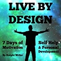 Live by Design!: Self Help & Personal Development: 7 Days of Motivation Audiobook by Knight Writer Narrated by Knight Writer