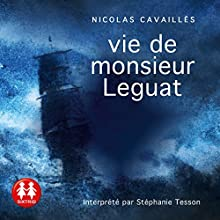 Vie de monsieur Leguat | Livre audio Auteur(s) : Nicolas Cavaillès Narrateur(s) : Stéphanie Tesson