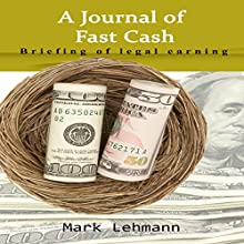 A Journal of Fast Cash: Briefing of Legal Earning (       UNABRIDGED) by Mark Lehmann Narrated by Samuel Fleming